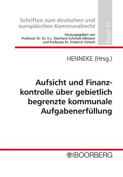 Aufsicht und Finanzkontrolle über gebietlich begrenzte kommunale Aufgabenerfüllung von Henneke,  Hans-Günter, Schmidt-Aßmann,  Eberhard, Schoch,  Friedrich