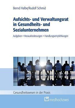 Aufsichts- und Verwaltungsrat in Gesundheits- und Sozialunternehmen von Halbe,  Bernd, Schmid,  Rudolf