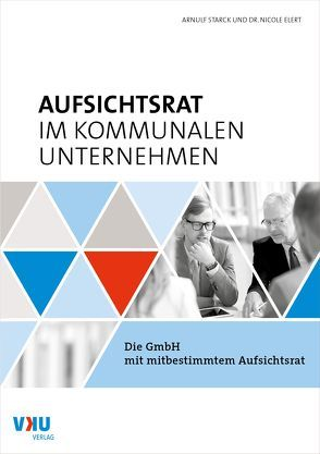 Aufsichtsrat im kommunalen Unternehmen von Dr. Elert,  Nicole, Starck,  Arnulf