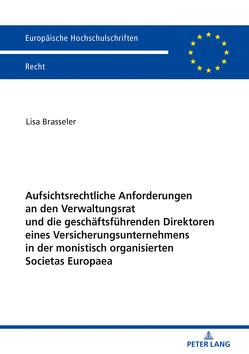 Aufsichtsrechtliche Anforderungen an den Verwaltungsrat und die geschäftsführenden Direktoren eines Versicherungsunternehmens in der monistisch organisierten Societas Europaea von Brasseler,  Lisa