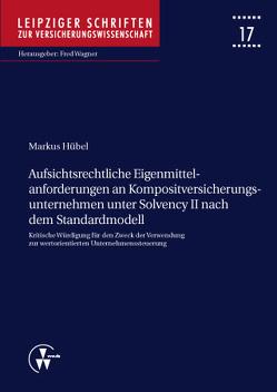 Aufsichtsrechtliche Eigenmittelanforderungen an Kompositversicherungsunternehmen unter Solvency II nach dem Standardmodell von Hübel,  Markus, Wagner,  Fred