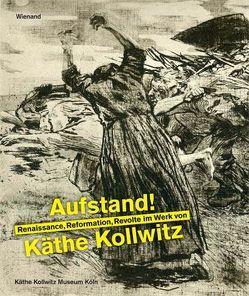 Aufstand! Renaissance, Reformation und Revolte im Werk von Käthe Kollwitz von Fischer,  Hannelore, Seeler,  Annette