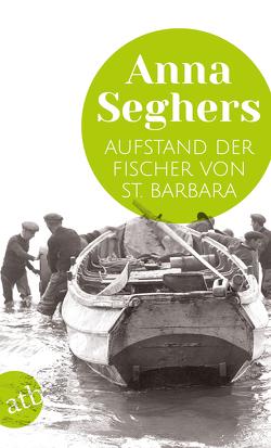 Aufstand der Fischer von St. Barbara von Hilzinger,  Sonja, Seghers,  Anna