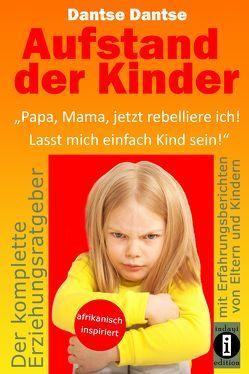 """Aufstand der Kinder: """"Papa, Mama, jetzt rebelliere ich! Lasst mich einfach Kind sein!"""" von Dantse,  Dantse"""