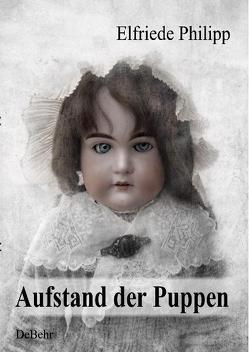Aufstand der Puppen von DeBehr,  Verlag, Philipp,  Elfriede
