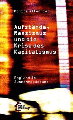 Aufstände, Rassismus und die Krise des Kapitalismus von Altenried,  Moritz