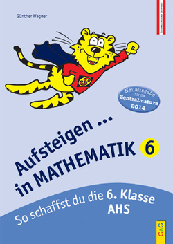 Aufsteigen in Mathematik 6 Zentralmatura von Wagner,  Günter