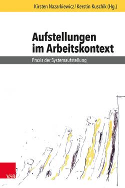 Aufstellungen im Arbeitskontext von Bourquin,  Peter, Kuschik,  Kerstin, Nazarkiewicz,  Kirsten