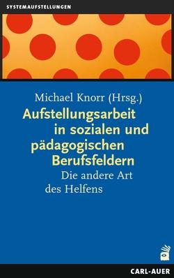 Aufstellungsarbeit in sozialen und pädagogischen Berufsfeldern von Knorr,  Michael