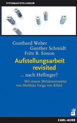 Aufstellungsarbeit revisited von Schmidt,  Gunther, Simon,  Fritz B., Varga von Kibéd,  Matthias, Weber,  Gunthard
