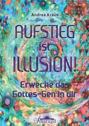 Aufstieg ist Illusion! von Kraus,  Andrea