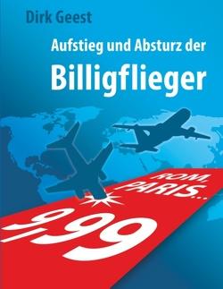 Aufstieg und Absturz der Billigflieger von Geest,  Dirk