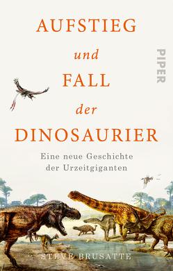 Aufstieg und Fall der Dinosaurier von Brusatte,  Steve, Palézieux,  Nikolaus de