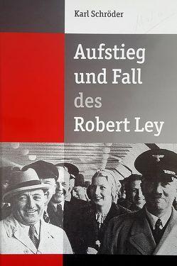 Aufstieg und Fall des Robert Ley von Schröder,  Karl