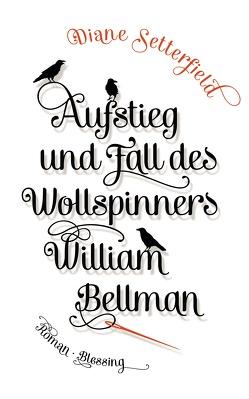 Aufstieg und Fall des Wollspinners William Bellman von Kreutzer,  Anke, Kreutzer,  Eberhard, Setterfield,  Diane