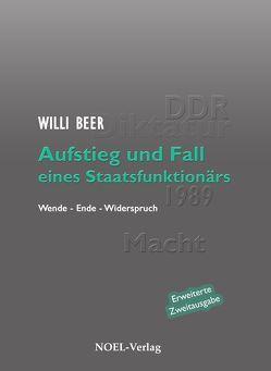 Aufstieg und Fall eines Staatsfunktionärs von Beer,  Willi