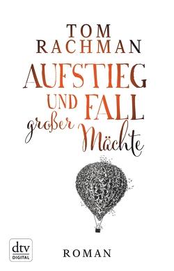 Aufstieg und Fall großer Mächte von Rachman,  Tom, Robben,  Bernhard