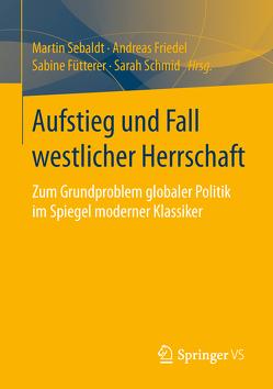 Aufstieg und Fall westlicher Herrschaft von Friedel,  Andreas, Fütterer,  Sabine, Schmid,  Sarah, Sebaldt,  Martin