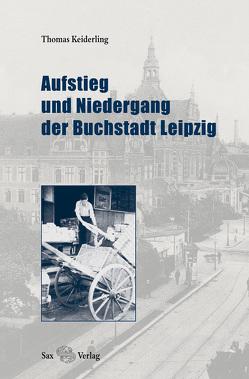 Aufstieg und Niedergang der Buchstadt Leipzig von Keiderling,  Thomas