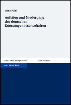 Aufstieg und Niedergang der deutschen Konsumgenossenschaften von Denzel,  Markus A., Pohl,  Hans