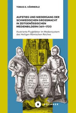 Aufstieg und Niedergang der schwedischen Großmacht in zeitgenössischen Medienbildern (1611–1721) von Tobias E.,  Hämmerle