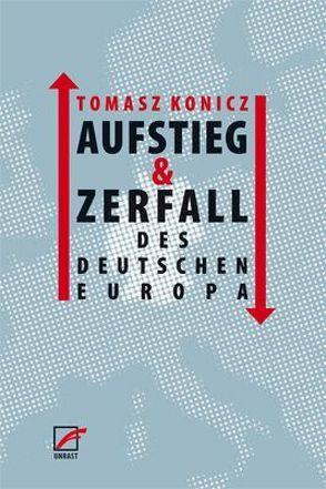 Aufstieg und Zerfall des Deutschen Europa von Konicz,  Tomasz