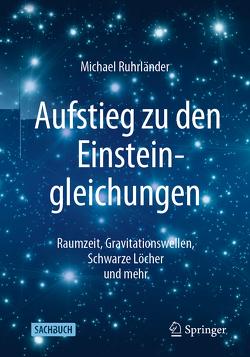 Aufstieg zu den Einsteingleichungen von Ruhrländer,  Michael