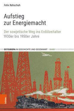 Aufstieg zur Energiemacht von Rehschuh,  Felix