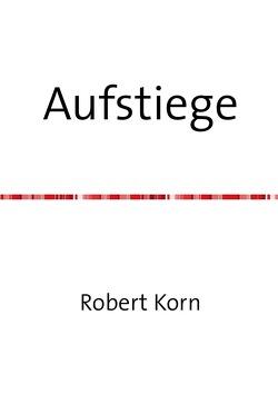 Aufstiege von Korn,  Robert