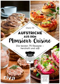 Aufstriche aus dem Monsieur Cuisine von Till,  Charly