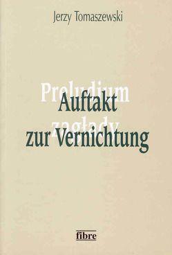 Auftakt zur Vernichtung von Pollmann,  Victoria, Tomaszewski,  Jerzy