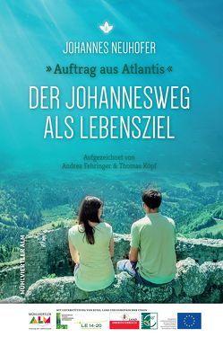 Auftrag aus Atlantis – Der Johannesweg als Lebensziel von Johannes,  Neuhofer