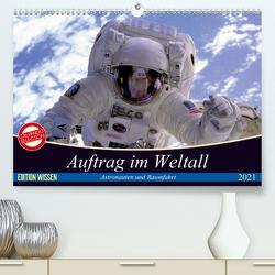 Auftrag im Weltall. Astronauten und Raumfahrt (Premium, hochwertiger DIN A2 Wandkalender 2021, Kunstdruck in Hochglanz) von Stanzer,  Elisabeth