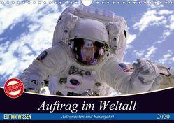 Auftrag im Weltall. Astronauten und Raumfahrt (Wandkalender 2020 DIN A4 quer) von Stanzer,  Elisabeth