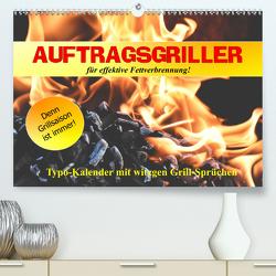 Auftragsgriller für effektive Fettverbrennung! Denn Grillsaison ist immer! (Premium, hochwertiger DIN A2 Wandkalender 2021, Kunstdruck in Hochglanz) von Hurley,  Rose