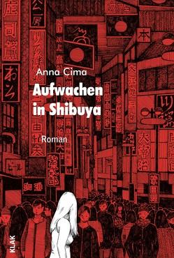 Aufwachen in Shibuya von Cima,  Anna, Milde,  Iris