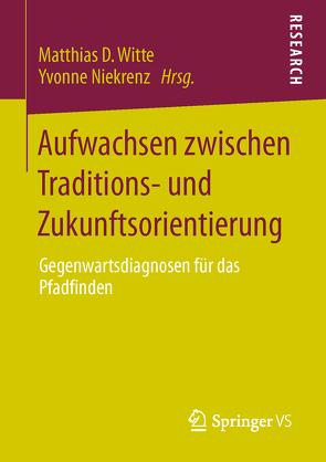 Aufwachsen zwischen Traditions- und Zukunftsorientierung von Niekrenz,  Yvonne, Witte,  Matthias D
