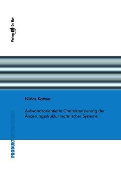 Aufwandsorientierte Charakterisierung der Änderungsstruktur technischer Systeme von Kattner,  Niklas