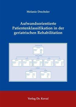 Aufwandsorientierte Patientenklassifikation in der geriatrischen Rehabilitation von Drechsler,  Melanie