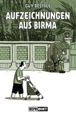 Aufzeichnungen aus Birma von Delisle,  Guy, Wilksen,  Kai