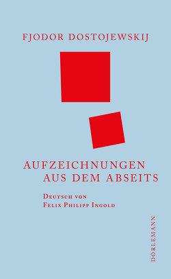 Aufzeichnungen aus dem Abseits von Dostojewskij,  Fjodor, Ingold,  Felix Philipp