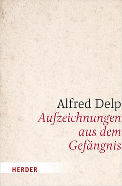 Aufzeichnungen aus dem Gefängnis von Bleistein,  Roman, Delp,  Alfred, Mertes,  Klaus