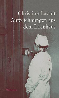 Aufzeichnungen aus dem Irrenhaus von Amann,  Klaus, Lavant,  Christine
