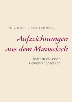 Aufzeichnungen aus dem Mauseloch von Lotterfuchs,  Fritz Heinrich