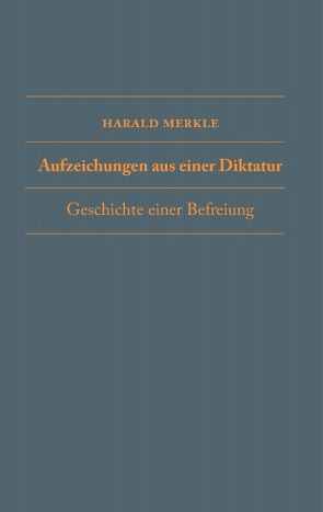 Aufzeichnungen aus einer Diktatur von Merkle,  Harald