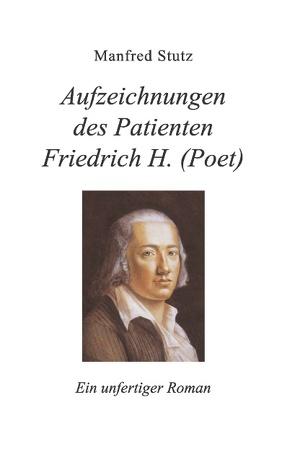 Aufzeichnungen des Patienten Friedrich H. (Poet) von Stutz,  Manfred