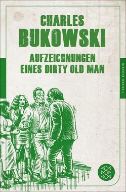 Aufzeichnungen eines Dirty Old Man von Bukowski,  Charles, Weissner,  Carl