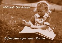 Aufzeichnungen eines Kindes von Plank Arteaga,  Waltraud