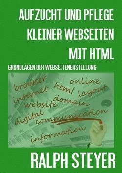 Aufzucht und Pflege kleiner Webseiten mit HTML von Steyer,  Ralph