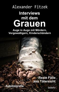 Auge in Auge mit Mördern, Vergewaltigern, Kinderschändern – Interviews mit dem Grauen – Reale Fälle aus Tätersicht – Autobiografie von Fitzek,  Alexander